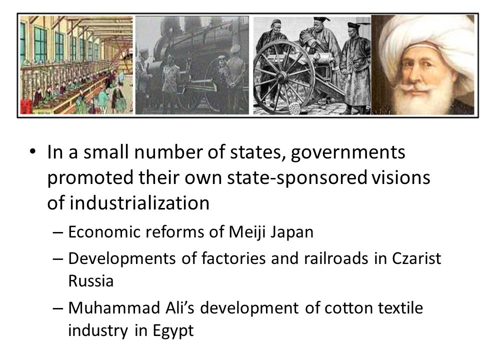 In a small number of states, governments promoted their own state-sponsored visions of industrialization