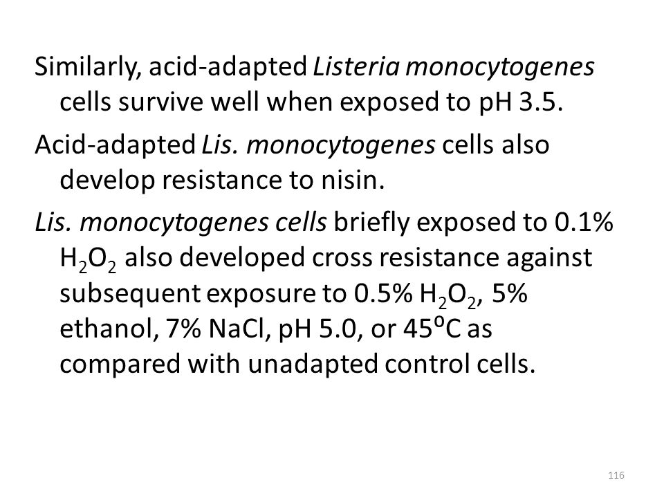 Similarly, acid-adapted Listeria monocytogenes cells survive well when exposed to pH 3.5.