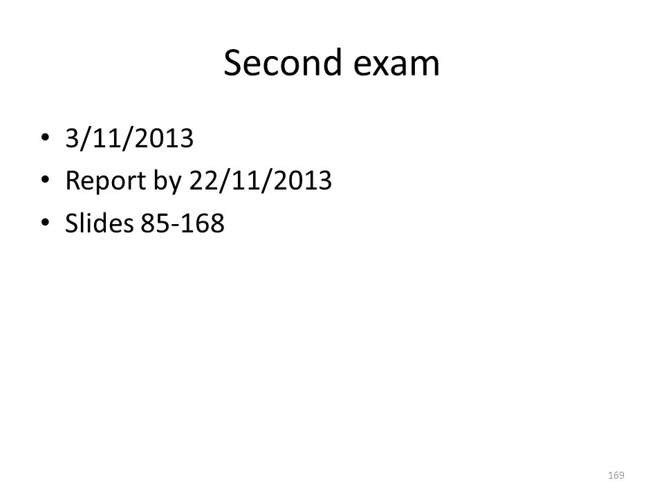 Second exam 3/11/2013 Report by 22/11/2013 Slides 85-168