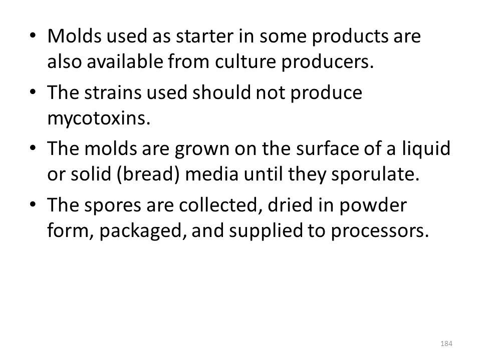 Molds used as starter in some products are also available from culture producers.
