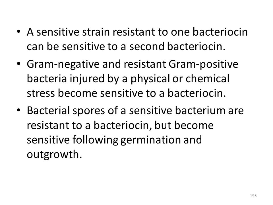 A sensitive strain resistant to one bacteriocin can be sensitive to a second bacteriocin.
