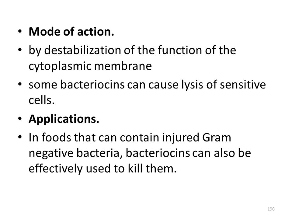 Mode of action. by destabilization of the function of the cytoplasmic membrane. some bacteriocins can cause lysis of sensitive cells.