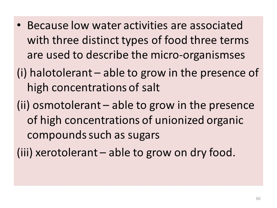 Because low water activities are associated with three distinct types of food three terms are used to describe the micro-organismses