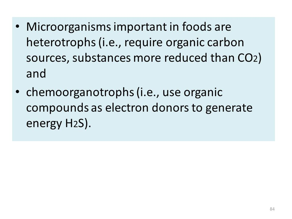 Microorganisms important in foods are heterotrophs (i. e
