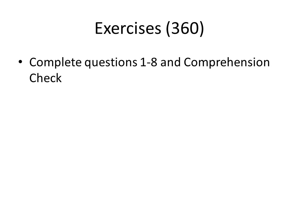 Exercises (360) Complete questions 1-8 and Comprehension Check