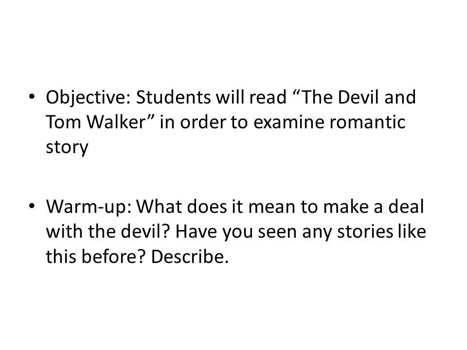 Objective: Students will read The Devil and Tom Walker in order to examine romantic story