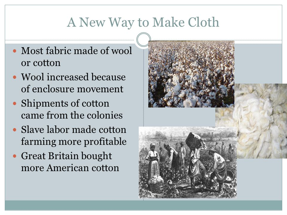 A New Way to Make Cloth Most fabric made of wool or cotton