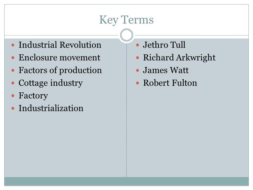 Key Terms Industrial Revolution Enclosure movement