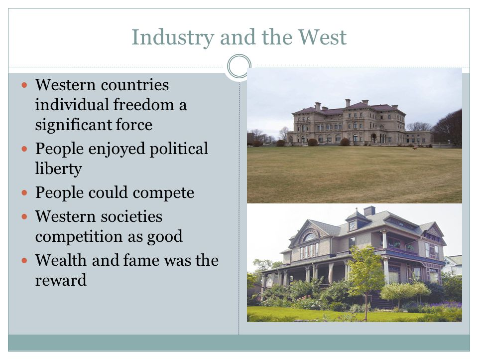 Industry and the West Western countries individual freedom a significant force. People enjoyed political liberty.
