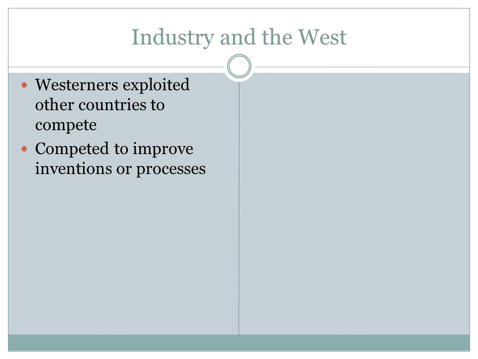 Industry and the West Westerners exploited other countries to compete
