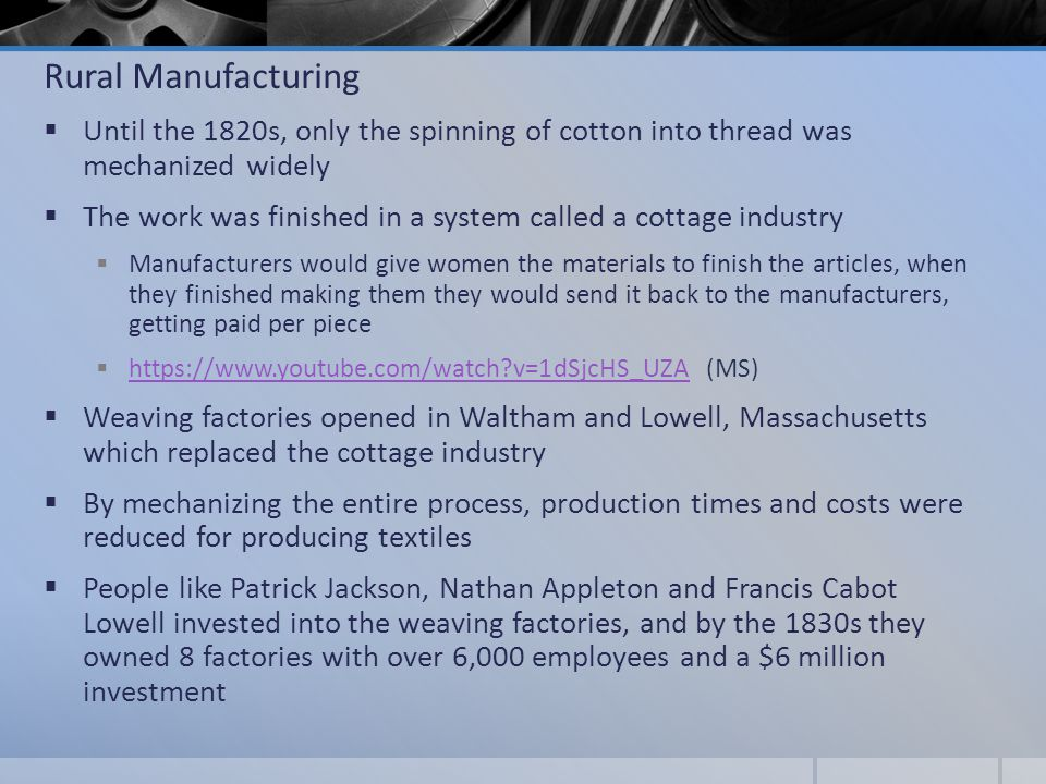 Rural Manufacturing Until the 1820s, only the spinning of cotton into thread was mechanized widely.