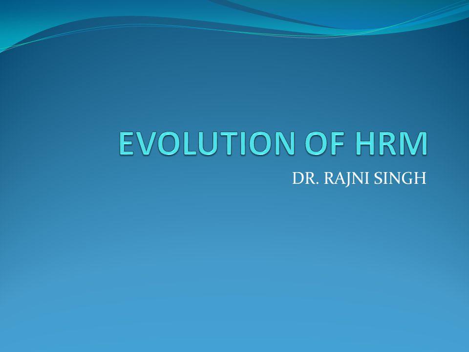 EVOLUTION OF HRM DR. RAJNI SINGH