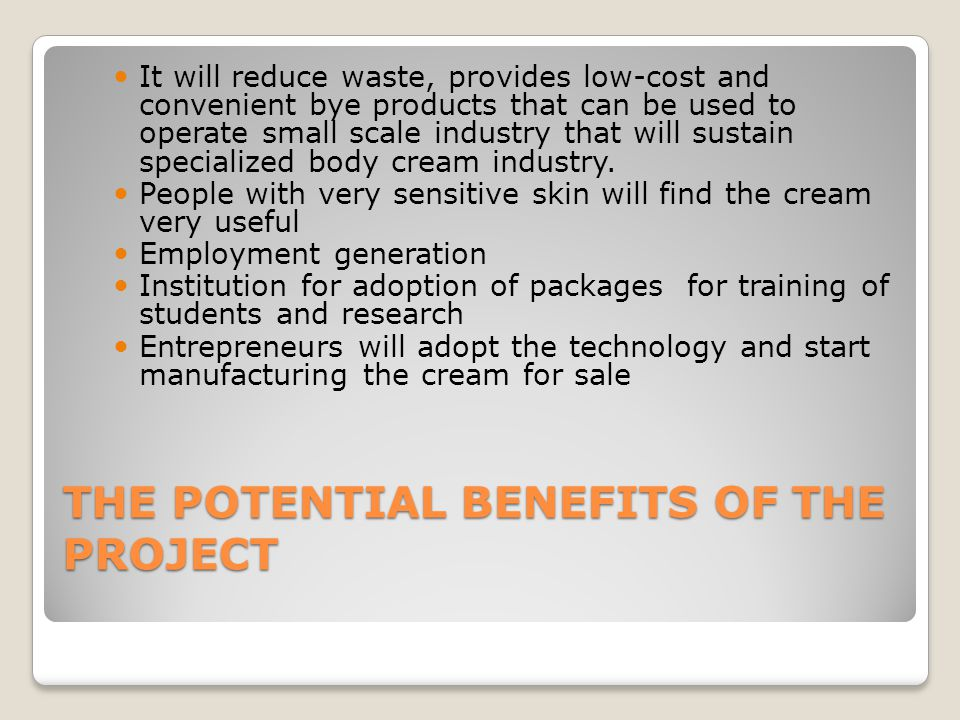 THE POTENTIAL BENEFITS OF THE PROJECT