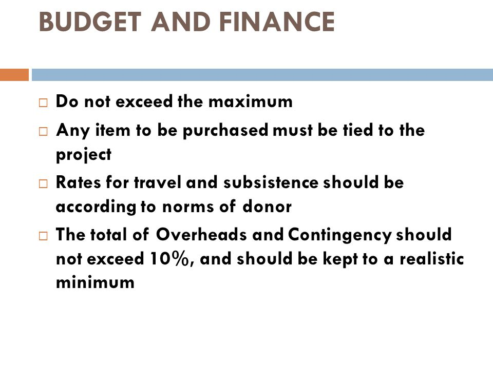 BUDGET AND FINANCE Do not exceed the maximum