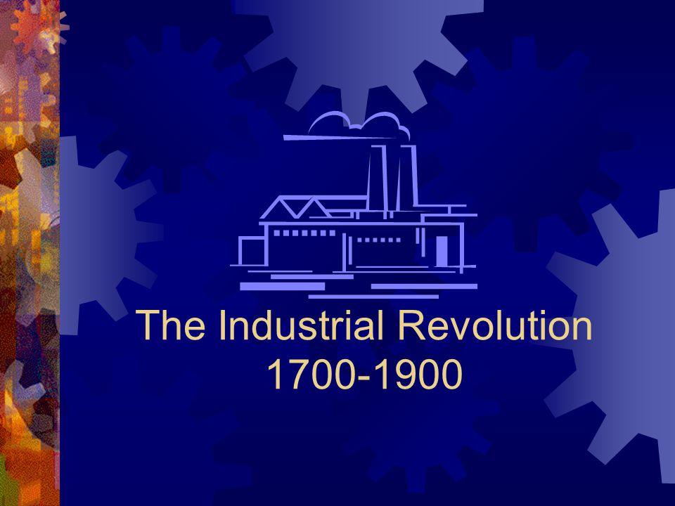 The Industrial Revolution 1700-1900