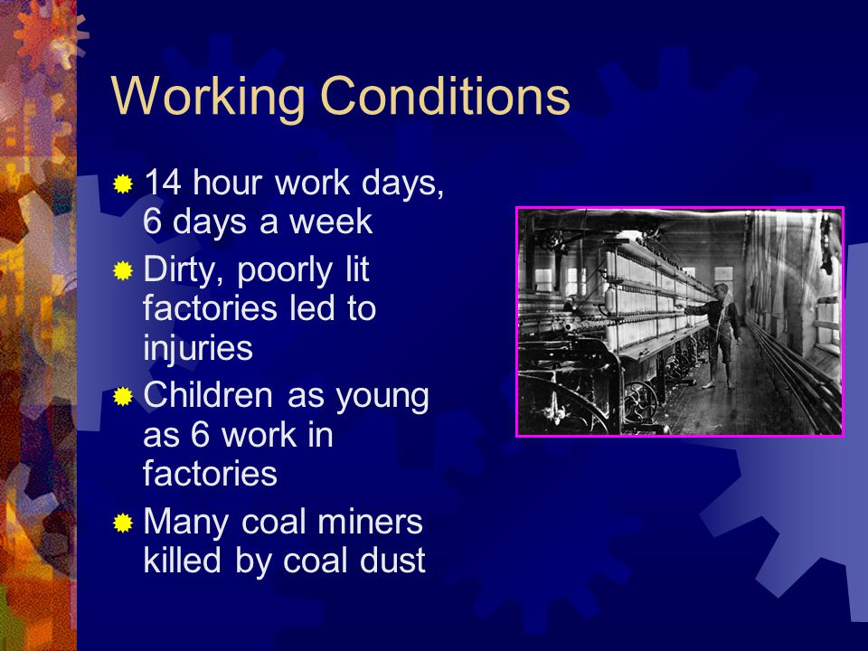 Working Conditions 14 hour work days, 6 days a week