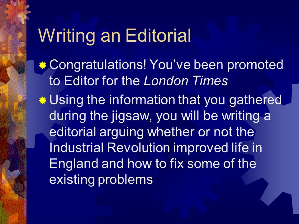 Writing an Editorial Congratulations! You've been promoted to Editor for the London Times.