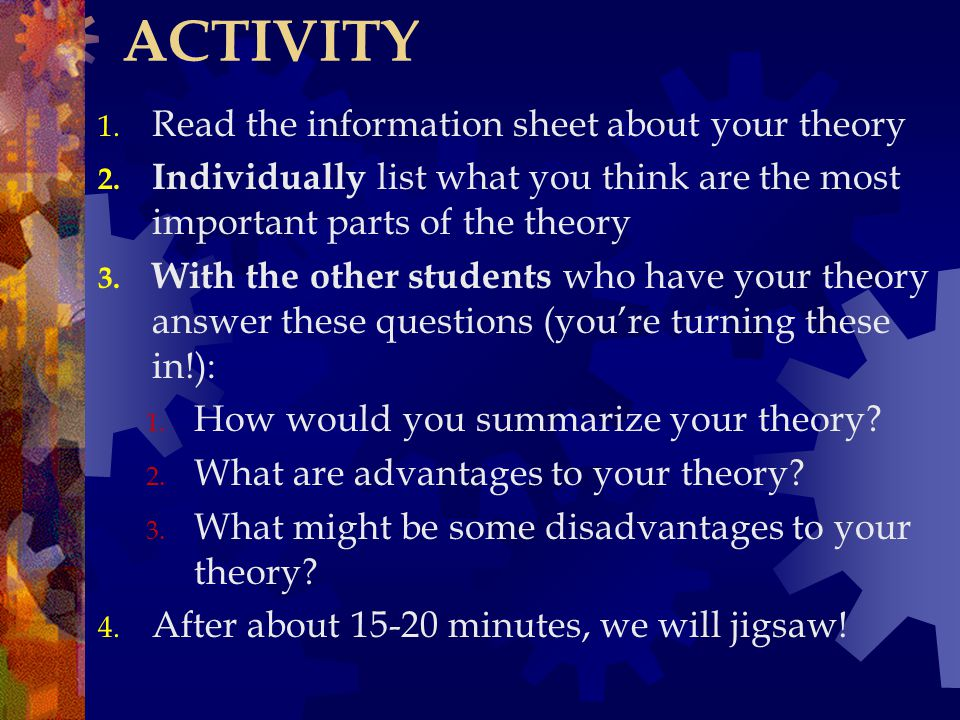 ACTIVITY Read the information sheet about your theory