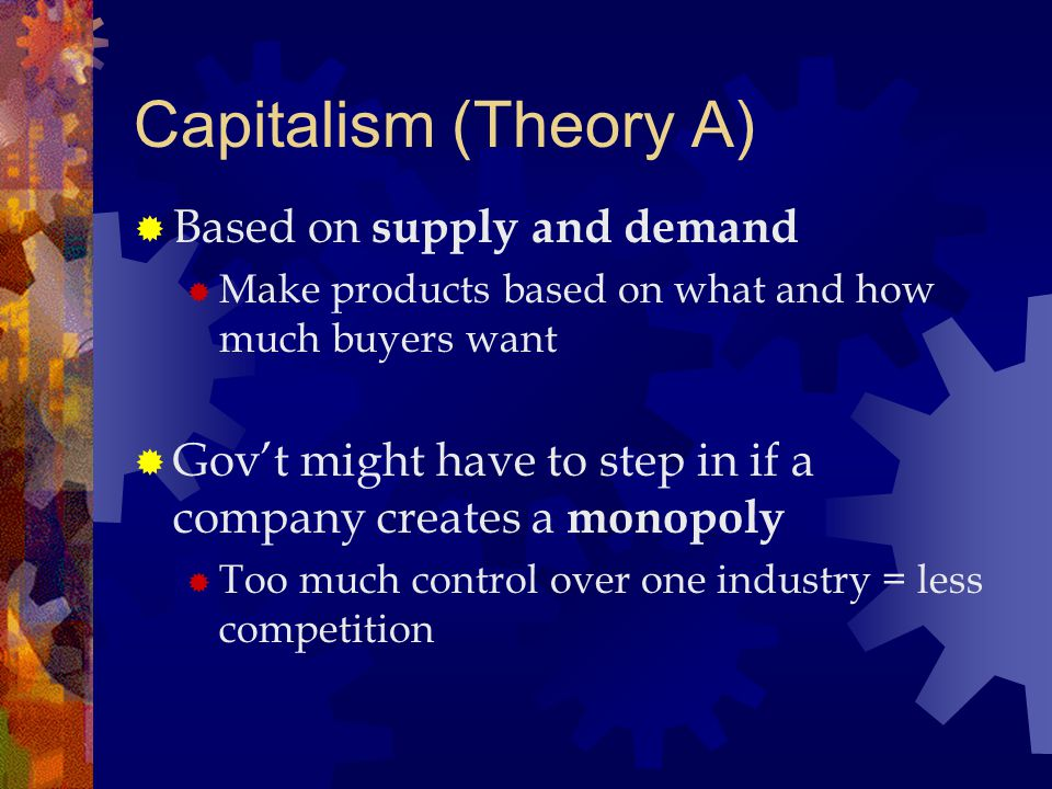 Capitalism (Theory A) Based on supply and demand