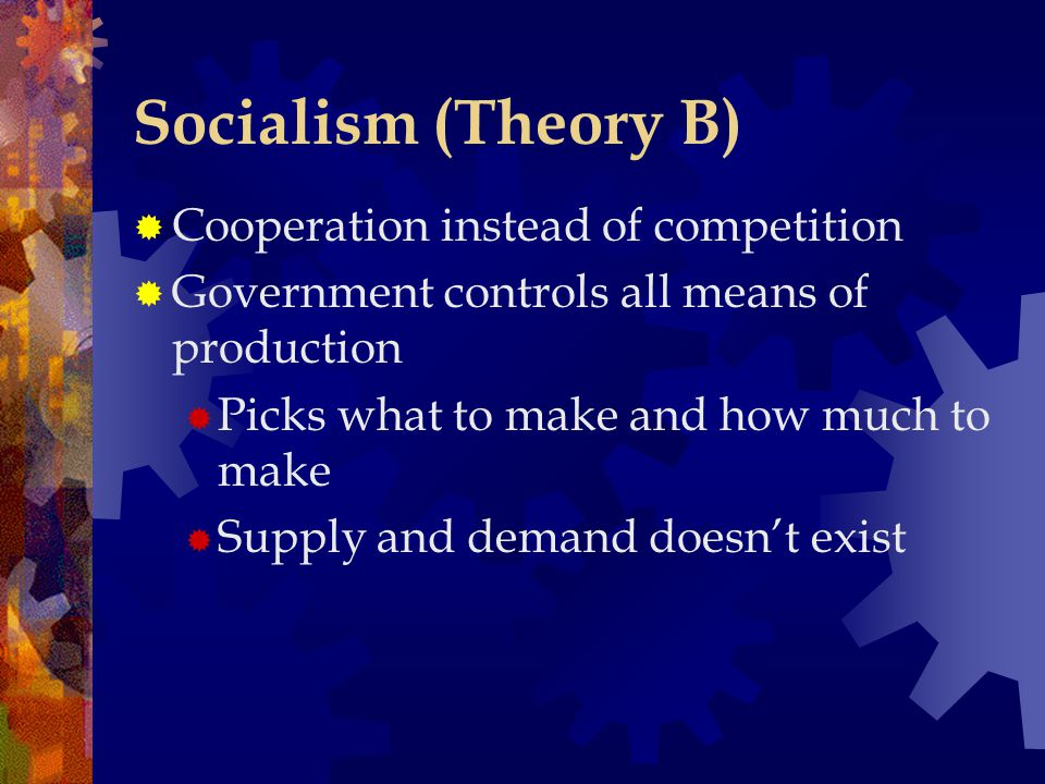 Socialism (Theory B) Cooperation instead of competition
