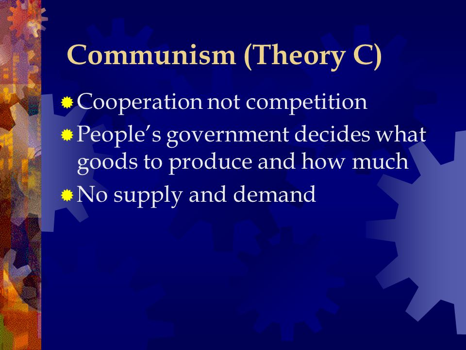 Communism (Theory C) Cooperation not competition
