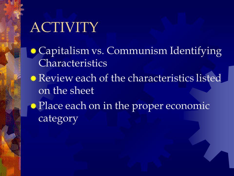 ACTIVITY Capitalism vs. Communism Identifying Characteristics