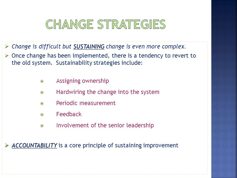 Change Strategies Change is difficult but SUSTAINING change is even more complex.