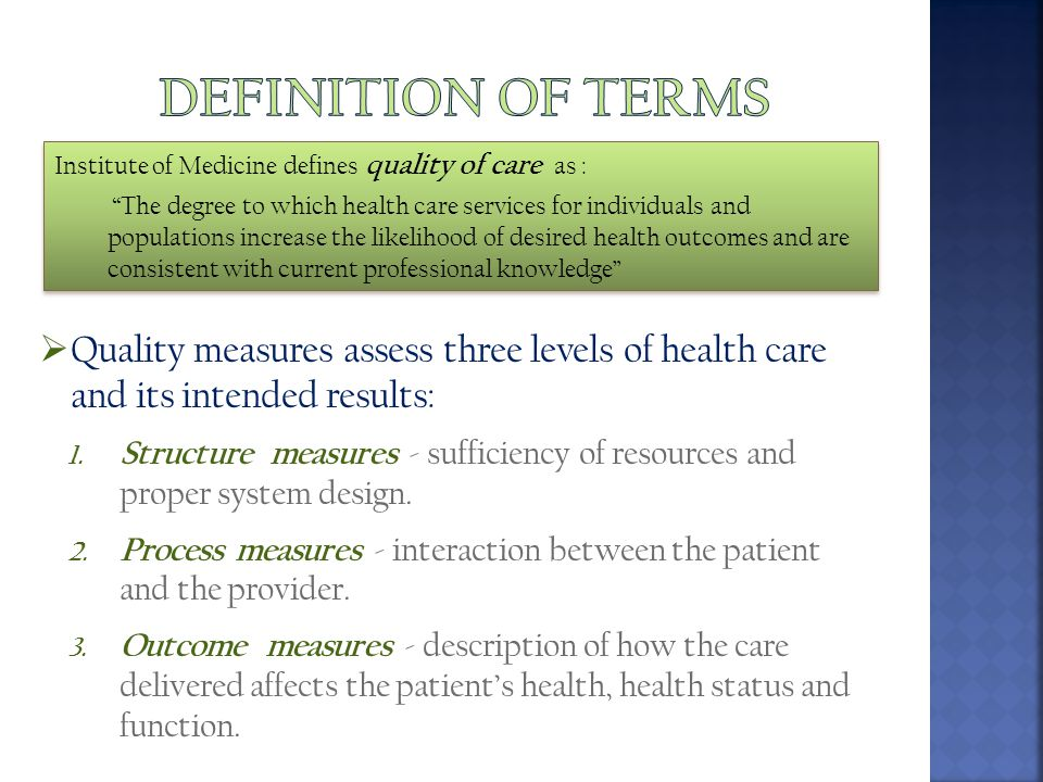Definition of terms Institute of Medicine defines quality of care as :