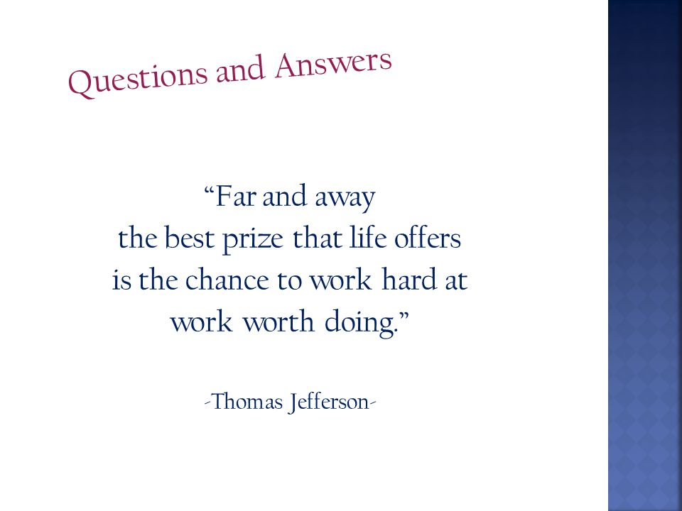 Questions and Answers Far and away the best prize that life offers