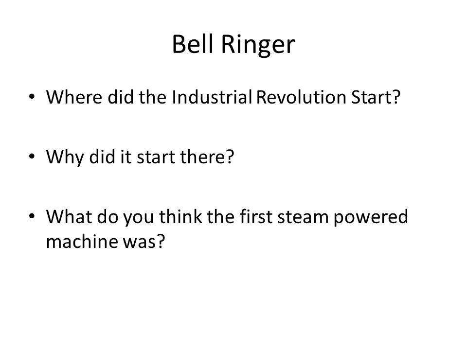 Bell Ringer Where did the Industrial Revolution Start