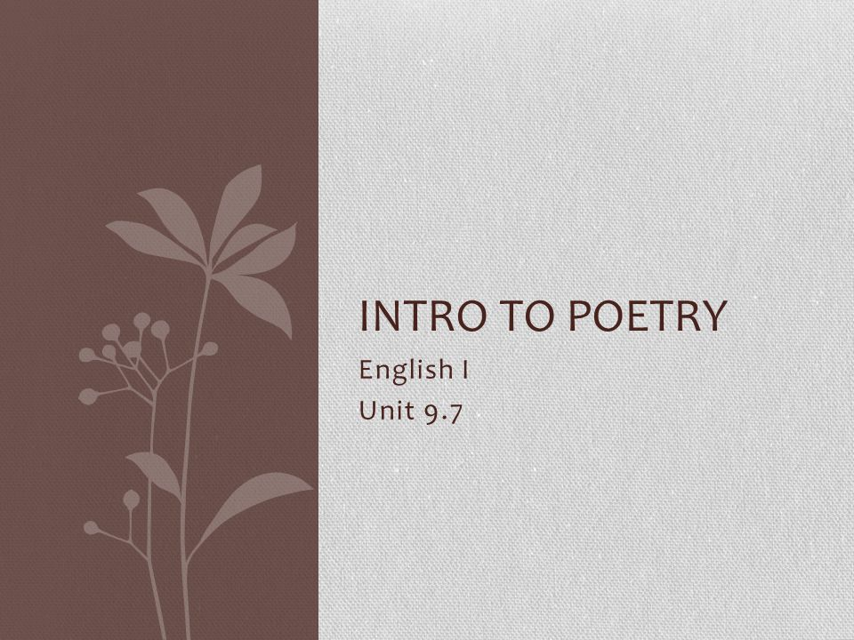 Intro to poetry English I Unit 9.7