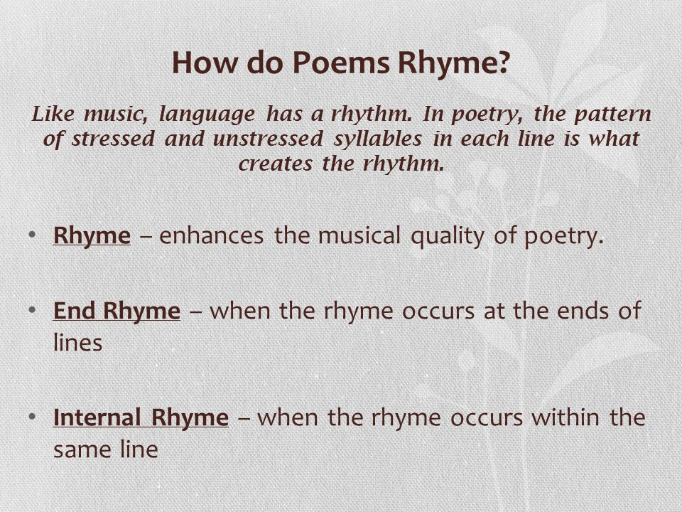 How do Poems Rhyme Rhyme – enhances the musical quality of poetry.