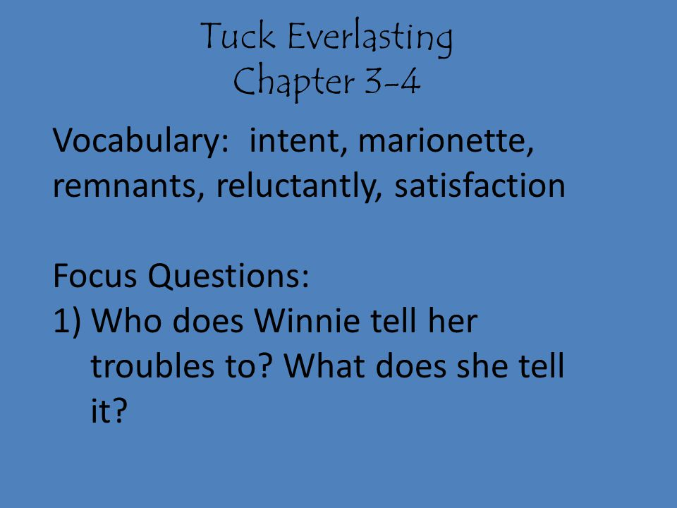 Tuck Everlasting Chapter 3-4. Vocabulary: intent, marionette, remnants, reluctantly, satisfaction.