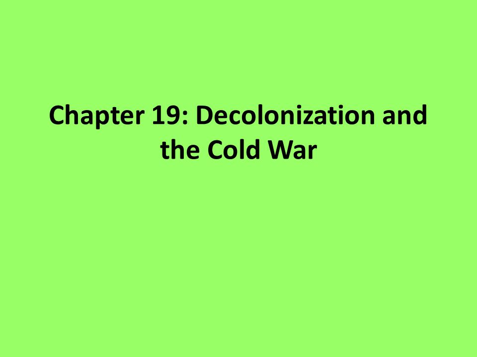 Chapter 19: Decolonization and the Cold War