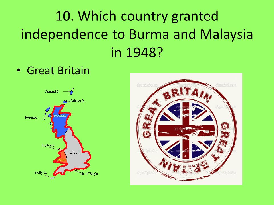 10. Which country granted independence to Burma and Malaysia in 1948