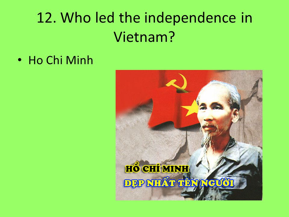 12. Who led the independence in Vietnam