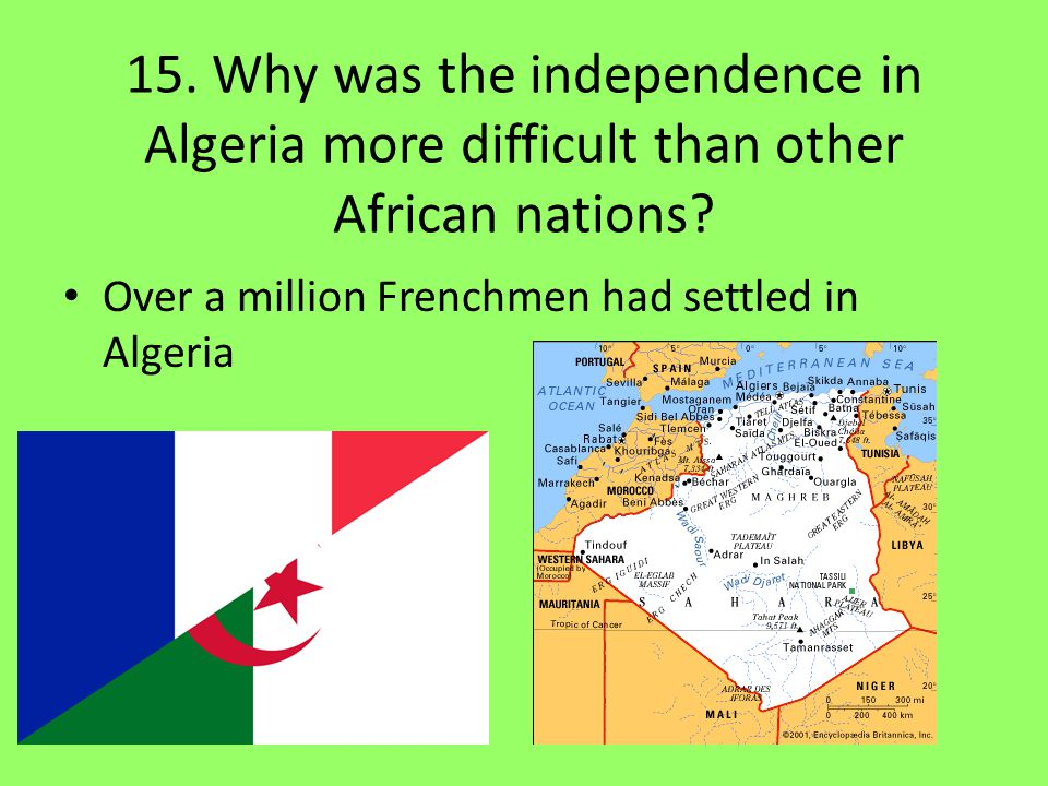 15. Why was the independence in Algeria more difficult than other African nations