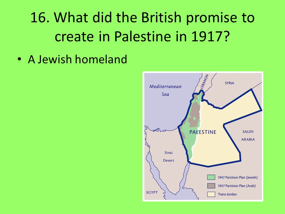 16. What did the British promise to create in Palestine in 1917