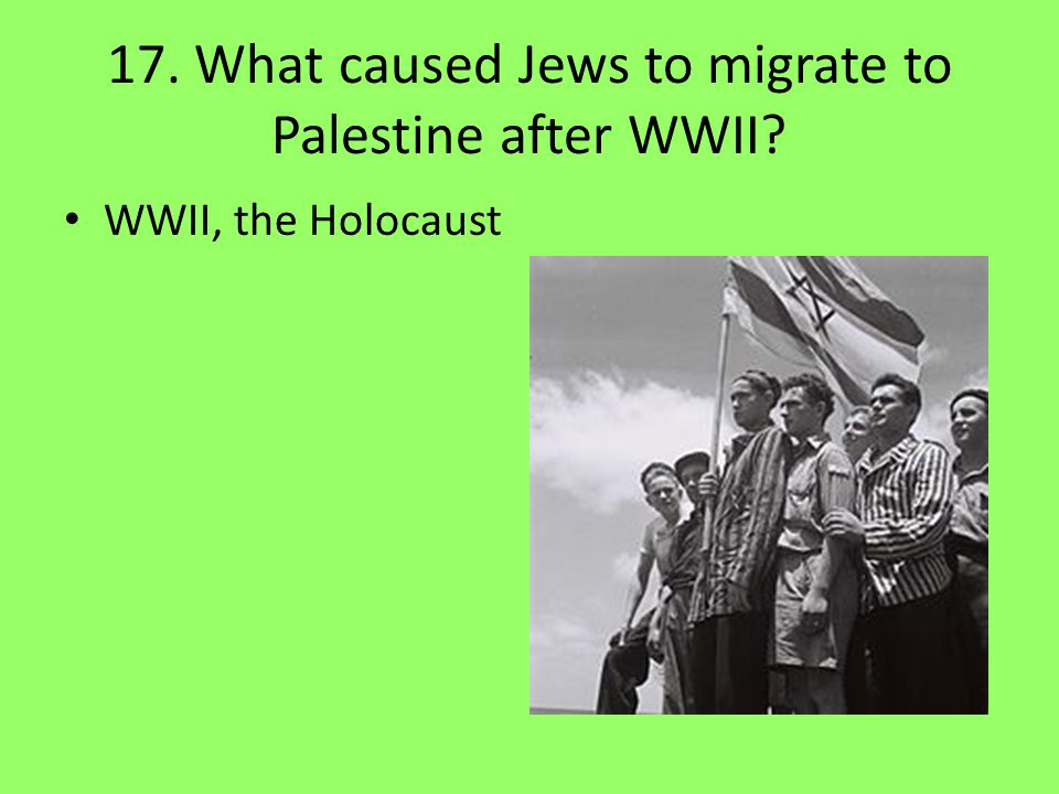 17. What caused Jews to migrate to Palestine after WWII