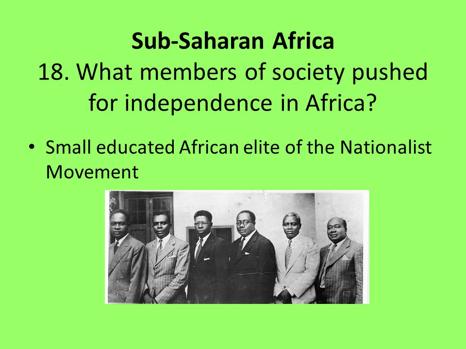 18. What members of society pushed for independence in Africa