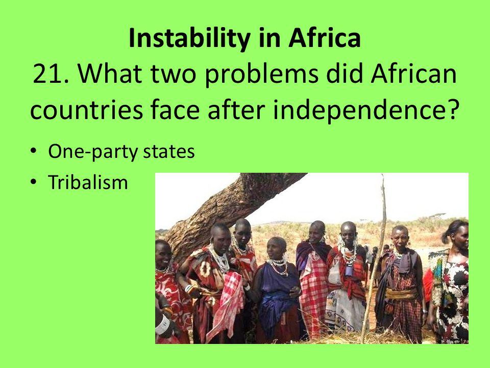 21. What two problems did African countries face after independence