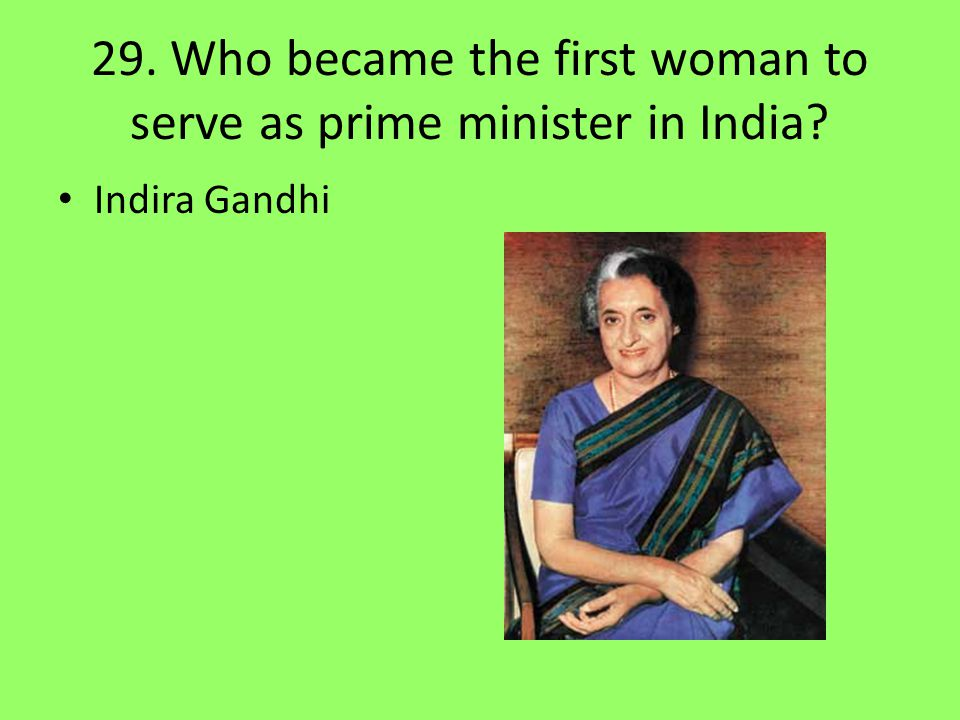 29. Who became the first woman to serve as prime minister in India