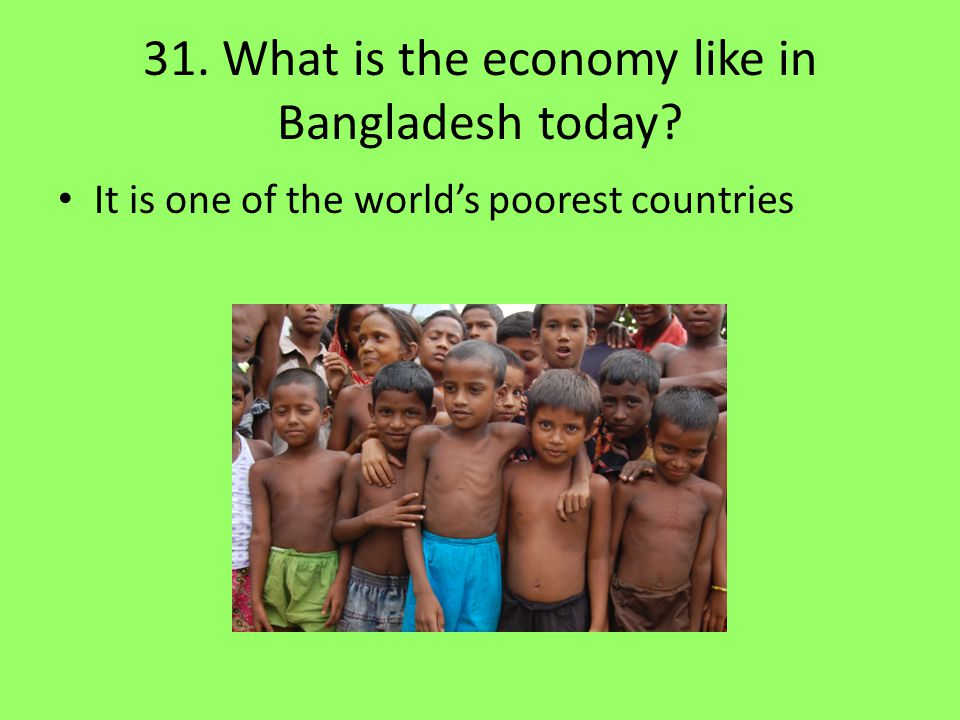 31. What is the economy like in Bangladesh today