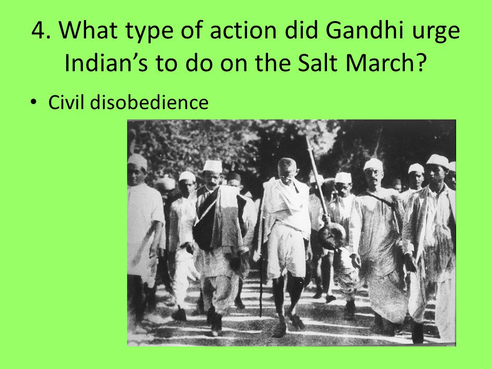 4. What type of action did Gandhi urge Indian's to do on the Salt March