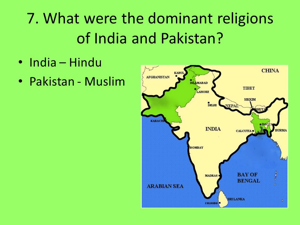 7. What were the dominant religions of India and Pakistan