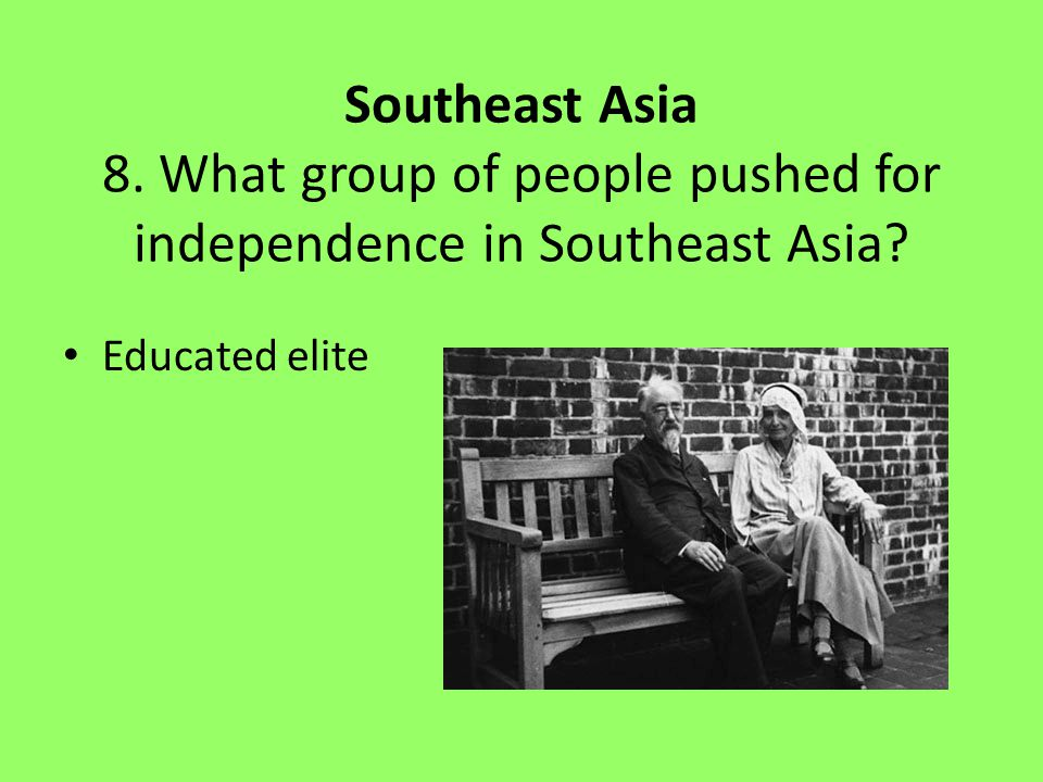 8. What group of people pushed for independence in Southeast Asia
