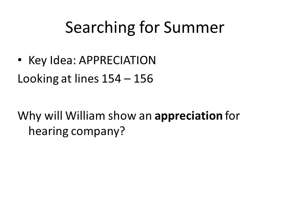 Searching for Summer Key Idea: APPRECIATION Looking at lines 154 – 156