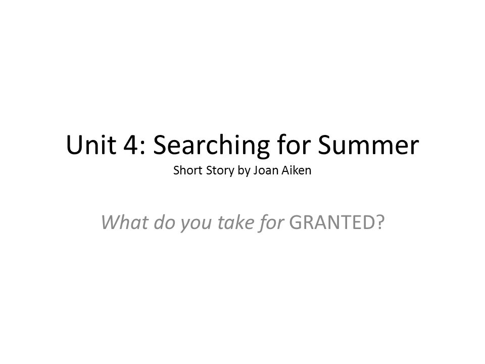 Unit 4: Searching for Summer Short Story by Joan Aiken