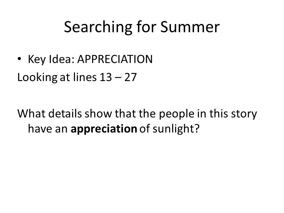 Searching for Summer Key Idea: APPRECIATION Looking at lines 13 – 27