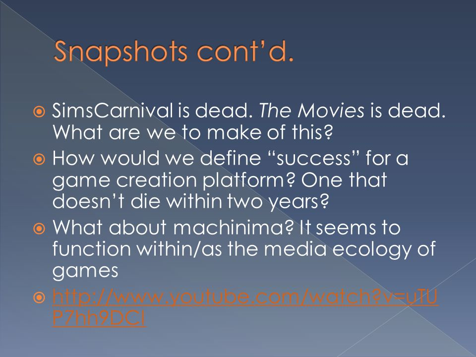 Snapshots cont'd. SimsCarnival is dead. The Movies is dead. What are we to make of this